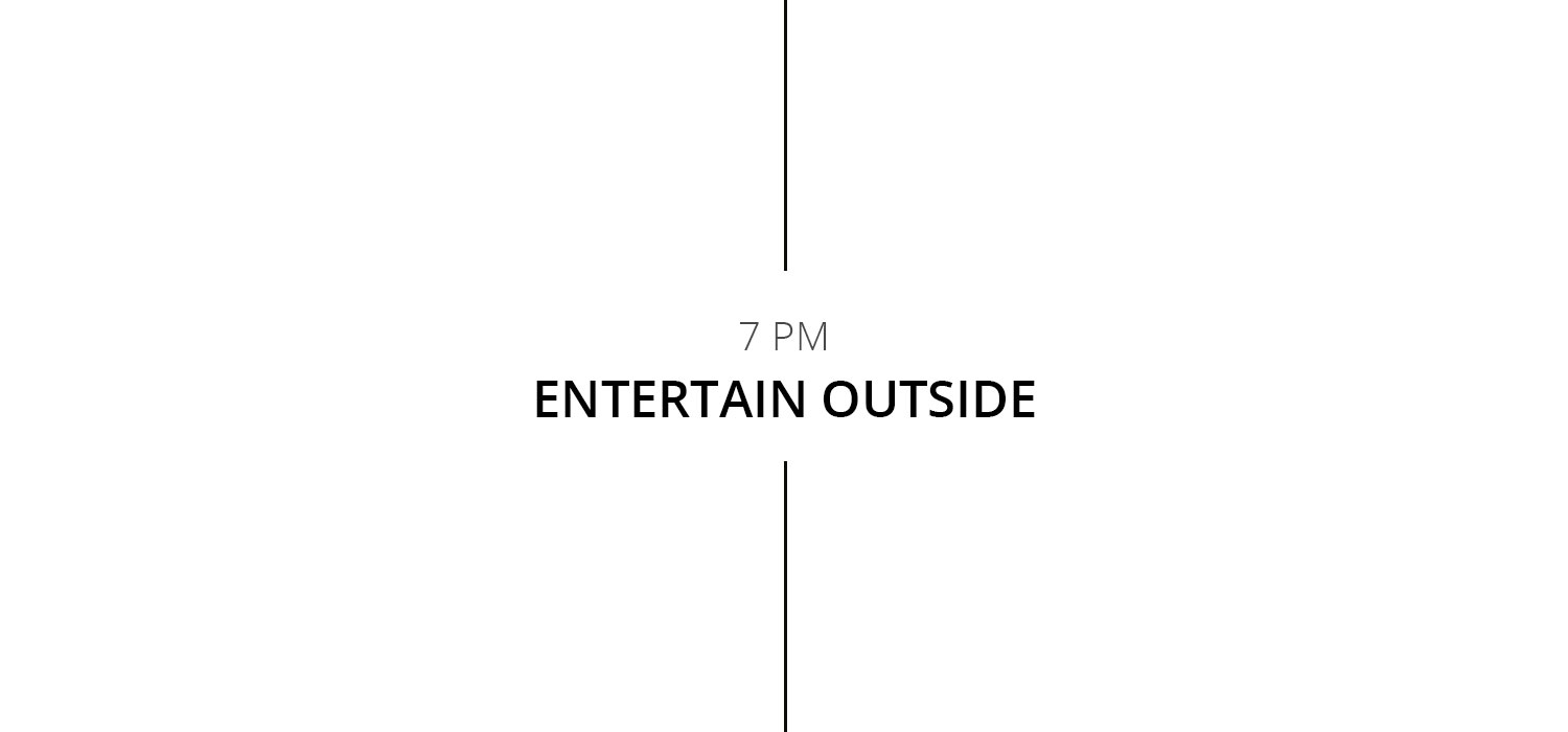 7pm: Entertain Outside